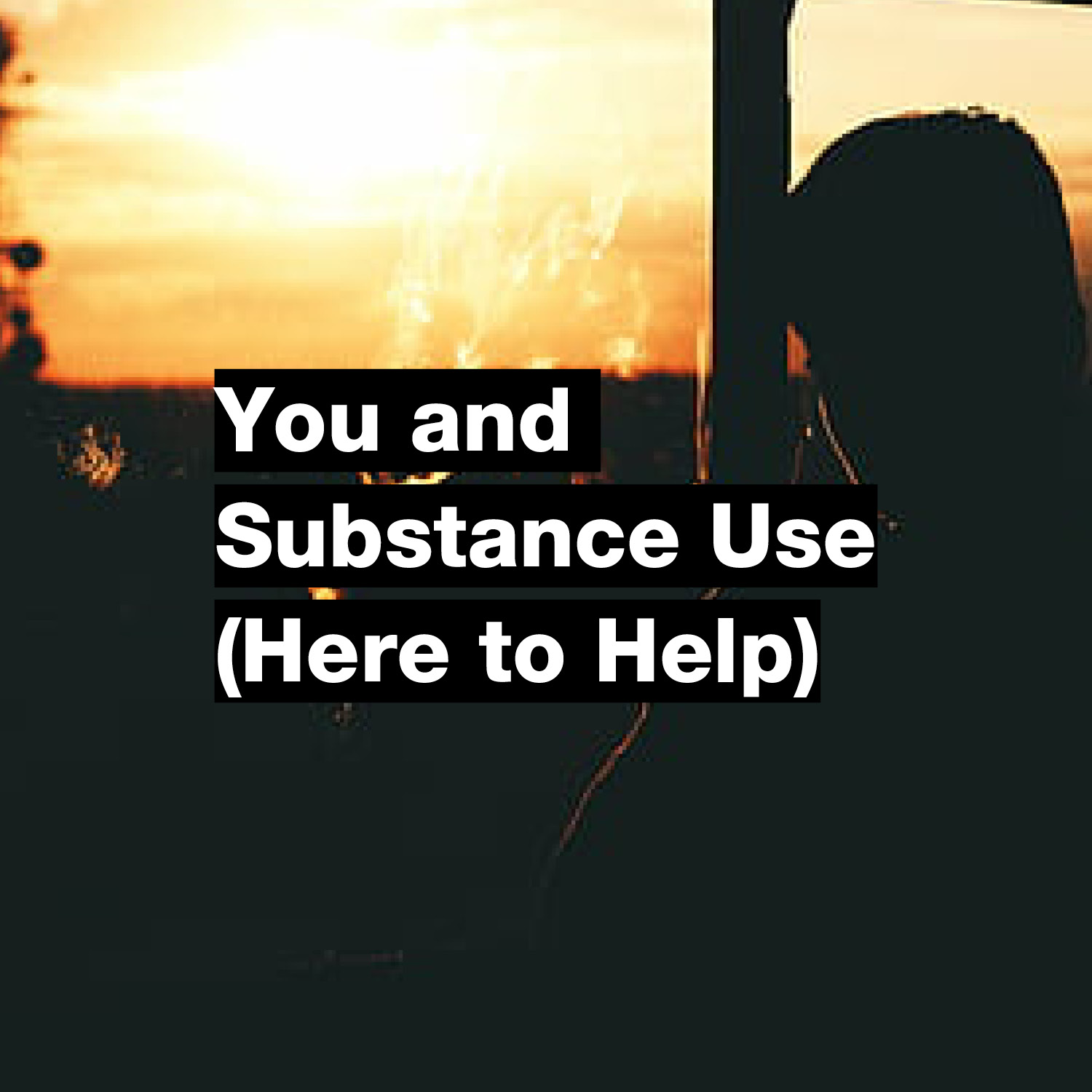 You and Substance Use (Here to Help)